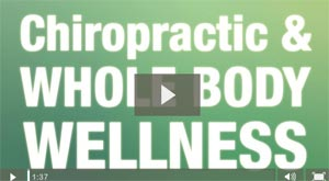 Video:Chiropractic is Whole Body Wellness