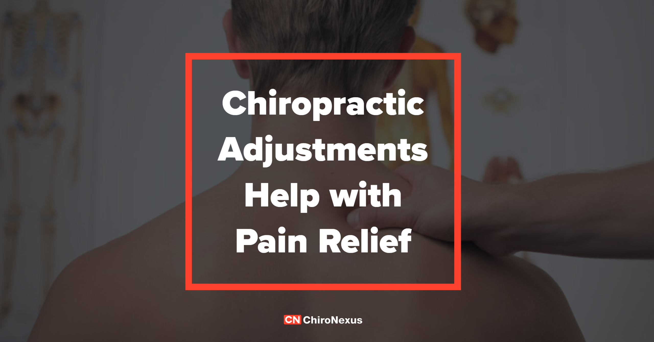 Chiropractic Adjustments Help with Pain Relief