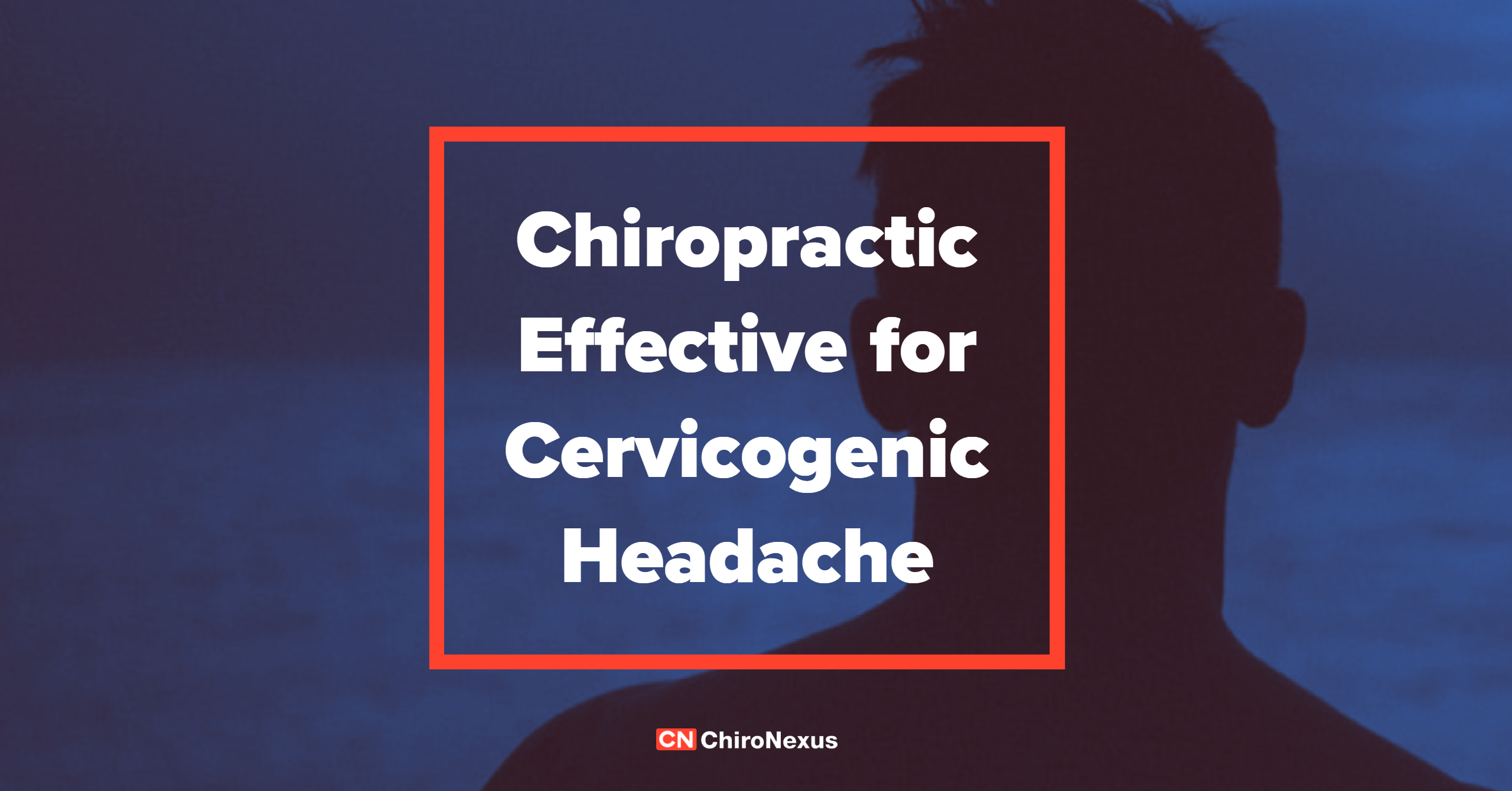 Chiropractic Effective for Cervicogenic Headache