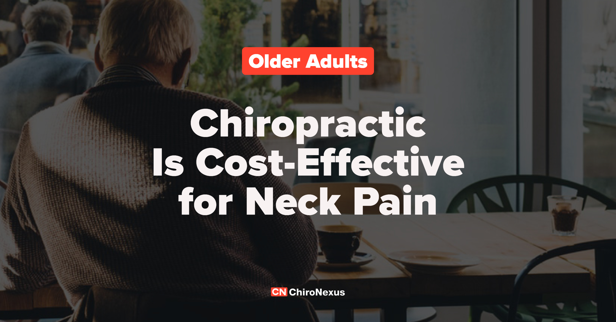 Chiropractic is a Cost-Effective Option for Older Adults with Neck Pain